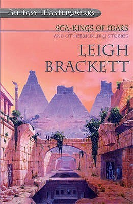 Sea-Kings of Mars and Otherworldly Stories Leigh Brackett