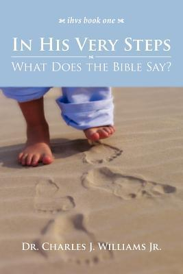 In His Very Steps: What Does the Bible Say?  by  Charles J. Williams Jr.