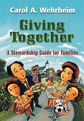 Giving Together: A Stewardship Guide for Families Carol A. Wehrheim