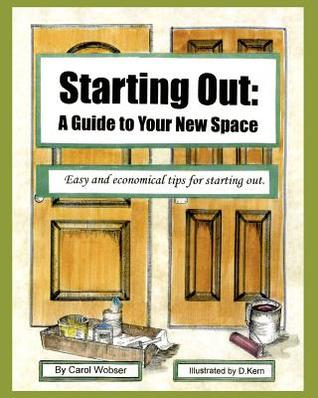 Starting Out: A Guide to Your New Space Carol Wobser