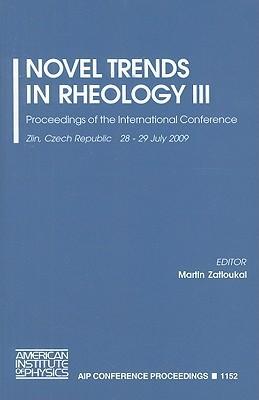 Novel Trends in Rheology III: Proceedings of the International Conference: Zlin, Czech Republic, 28-29 July 2009 Martin Zatloukal
