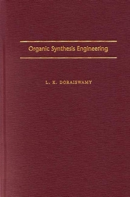 Organic Synthesis Engineering  by  L.K. Doraiswamy