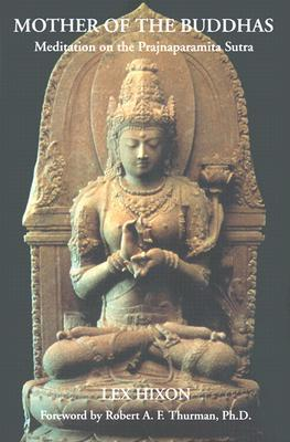 Mother of the Buddhas: Meditations on the Prajnaparamita Sutra Lex Hixon