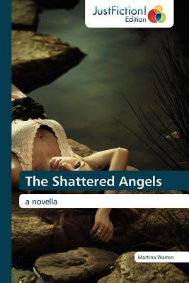 The Shattered Angels  by  Martina Warren