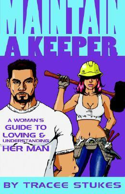 Maintain a Keeper - A Womans Guide to Loving and Understanding Her Man Tracee Stukes