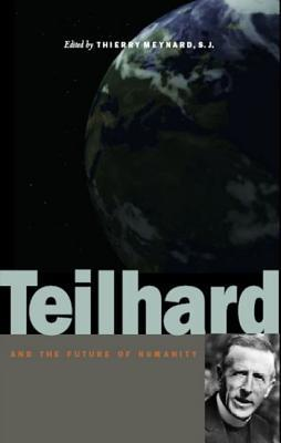 Teilhard and the Future of Humanity  by  Thierry Meynard