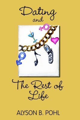 Dating and the Rest of Life Alyson B. Pohl