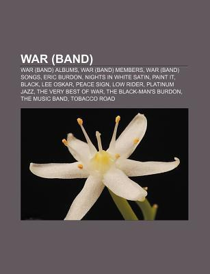 War (Band): War (Band) Albums, War (Band) Members, War (Band) Songs, Eric Burdon, Nights in White Satin, Paint It, Black, Lee Oska  by  Source Wikipedia