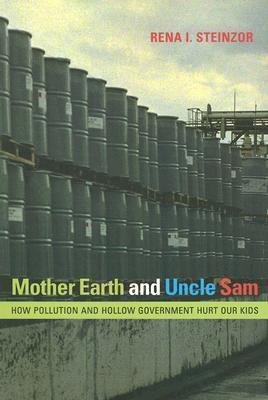 Mother Earth and Uncle Sam: How Pollution and Hollow Government Hurt Our Kids Rena I. Steinzor