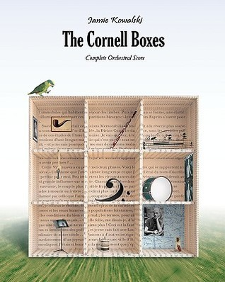 The Cornell Boxes: Complete Orchestral Score Jamie Kowalski