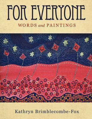 For Everyone: Words and Paintings  by  Kathryn Brimblecombe-Fox