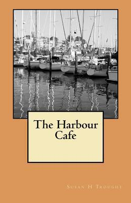 The Harbour Cafe  by  Susan H. Trought