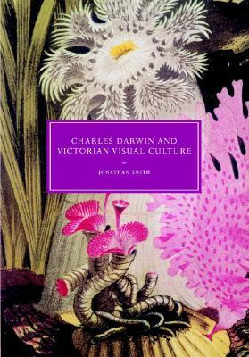 Charles Darwin and Victorian Visual Culture  by  Jonathan Smith