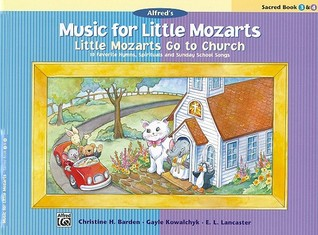 Little Mozarts Go to Church, Sacred Book 3 & 4: 10 Favorite Hymns, Spirituals and Sunday School Songs  by  Christine H. Barden