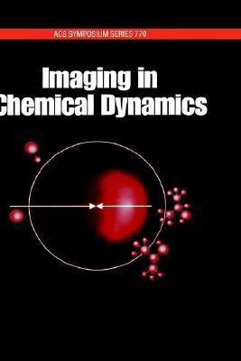Imaging in Chemical Dynamics  by  Arthur Suits