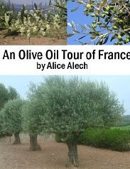 An Olive Oil Tour of France  by  Alice Alech