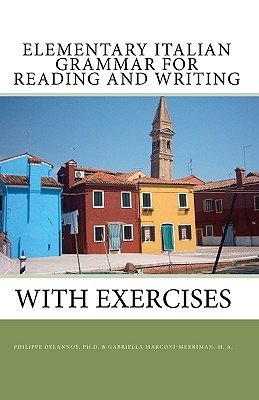 Elementary Italian Grammar for Reading and Writing  by  Philippe Delannoy