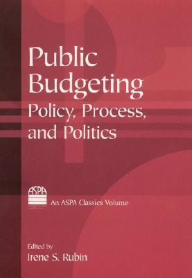 Public Budgeting: Policy, Process, and Politics  by  Irene S. Rubin