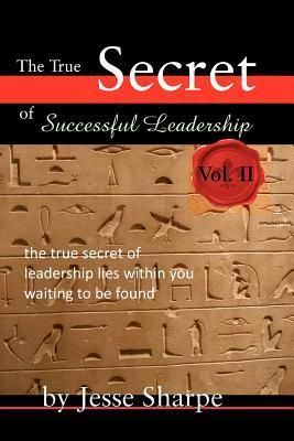 The True Secret of Successful Leadership, Vol II jesse sharpe