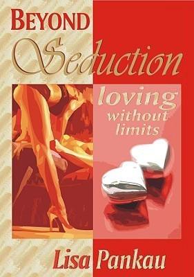 Beyond Seduction: Loving Without Limits  by  Lisa Pankau