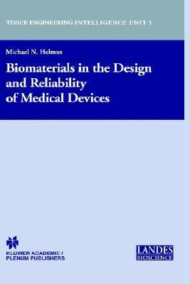 Biomaterials in the Design and Reliability of Medical Devices Michael N. Helmus