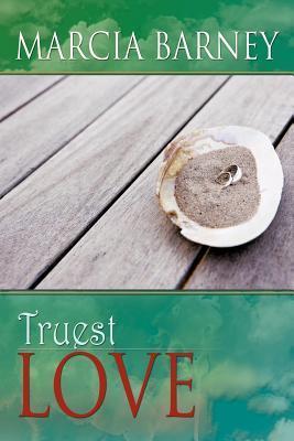 Truest Love  by  Marcia Barney