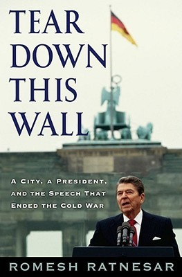 Tear Down This Wall: A City, a President, and the Speech That Ended the  by  Romesh Ratnesar