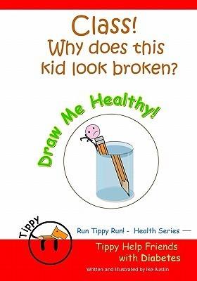 Run Tippy Run: Draw Me Healthy - Diabetes Kids Health Book Ike Austin
