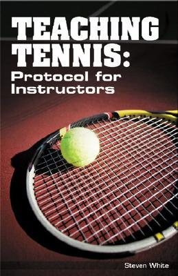 Teaching Tennis: Protocol for Instructors Steven White