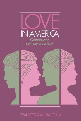 Love in America: Gender and Self-Development  by  Francesca M. Cancian