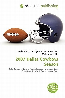 2007 Dallas Cowboys Season  by  Frederic P.  Miller