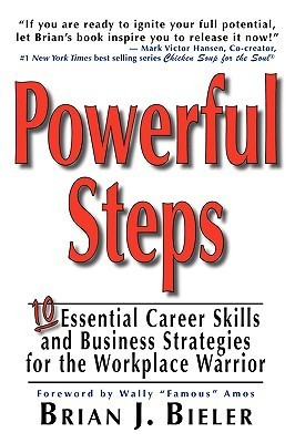 Powerful Steps-10 Essential Career Skills and Business Strategies for the Workplace Warrior Brian J. Bieler