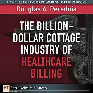 The Billion-Dollar Cottage Industry of Healthcare Billing Douglas A. Perednia