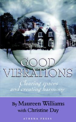 Good Vibrations: Clearing Spaces and Creating Harmony  by  Maureen Williams
