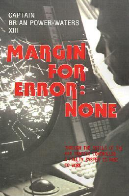Margin for Error: None: Through the Skills of the Air Traffic Controller A Faulty System is Made to Work Brian Power-Waters