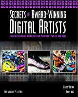 Secrets of Award-Winning Digital Artists: Creative Techniques and Insights for Photoshop, Painter and More Jeremy Sutton
