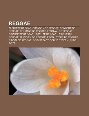 Reggae: Album de Reggae, Chanson de Reggae, Concert de Reggae, Courant de Reggae, Festival de Reggae, Groupe de Reggae, Label Source Wikipedia