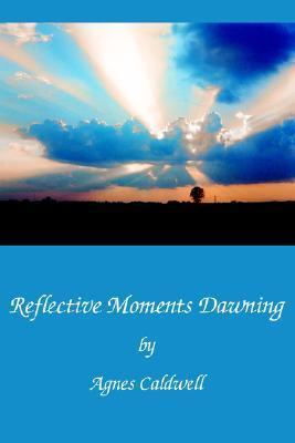 Reflective Moments Dawning Agnes Caldwell