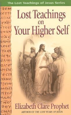 Lost Teachings On Your Higher Self  by  Elizabeth Clare Prophet