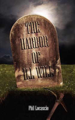 The Harbor of Ill Will Phil Locascio