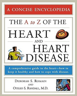 The A to Z of the Heart and Heart Disease: A Comprehensive Guide to the Heart--How to Keep It Healthy and How to Cope with Disease  by  Deborah S. Romaine