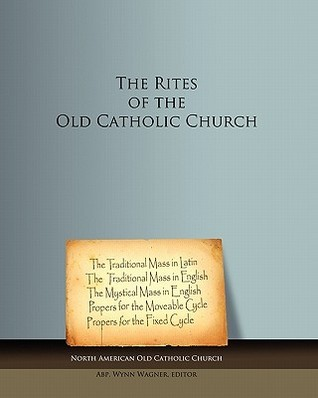 The Rites of the Old Catholic Church: Black and White  by  North American Old Catholic Church