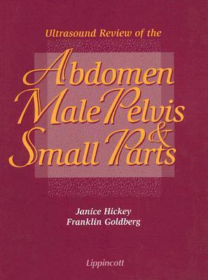 Ultrasound Review of the Abdomen, Male Pelvis and Small Parts  by  Janice Hickey
