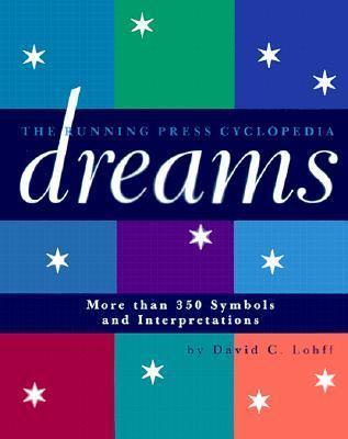 Cyclopedia Of Dreams: More Than 350 Symbols and Interpretations  by  David C. Lohff
