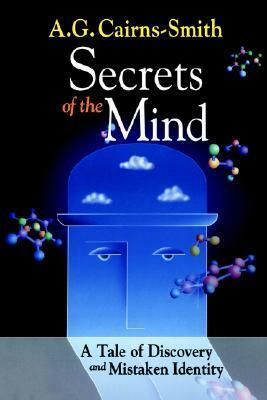 Secrets of the Mind: A Tale of Discovery and Mistaken Identity  by  A.G. Cairns-Smith