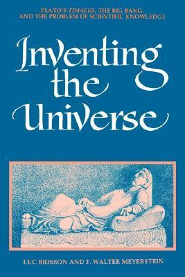 Inventing the Universe: Platos Timaeus, the Big Bang, and the Problem of Scientific Knowledge  by  Luc Brisson