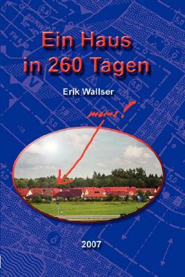 Ein Haus in 260 Tagen  by  Erik Wallser