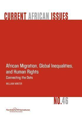 African Migration, Global Inequalities, and Human Rights. Connecting the Dots William Minter