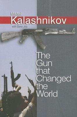 The Gun That Changed the World Mikhail Kalashnikov