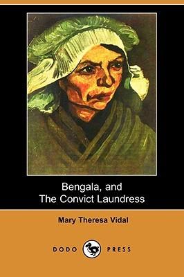Bengala, and the Convict Laundress Mary Theresa Vidal